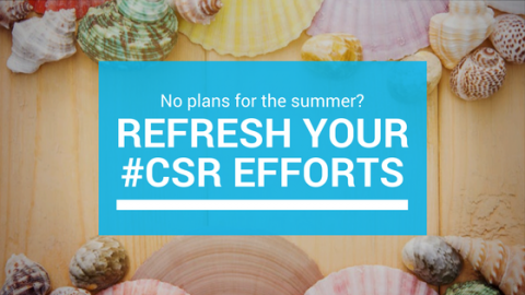No summer plans? How about a refresh of your CSR communications efforts?